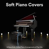 Soft Piano Covers: 14 Beautifully Chilled Piano Arrangements of Pop Hits by Various Artists