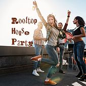 Rooftop House Party by Various Artists