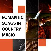 Romantic Songs in Country Music by Various Artists