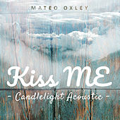 Kiss Me (Candlelight Acoustic) von Mateo Oxley