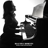 Beautiful Moments with Classical Piano Music by Various Artists