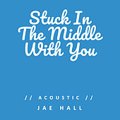 Stuck in the Middle with You (Acoustic) de Jae Hall