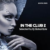 In the Club 2 (Selected by Dj Global Byte) von Various Artists