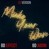 Make Your Wave (8D Version) de 8D Audio