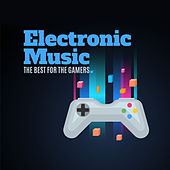 Electronic Music the Best for the Gamers by Various Artists