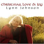 Christmas, Love & Joy de Lynn Johnson