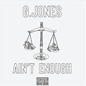 Aint Enough by G. Jones