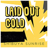 Laid Out Cold de Shibuya Sunrise