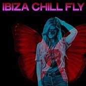 Ibiza Chill Fly (Chillout And Lounge Music From Ibiza) by Various Artists