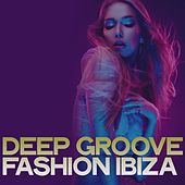 Deep Groove Fashion Ibiza by Various Artists