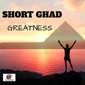 Greatness by Short Ghad