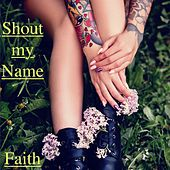 Shout My Name by Faith
