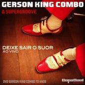 Deixe Sair o Suor (Ao Vivo) de Gerson King Combo