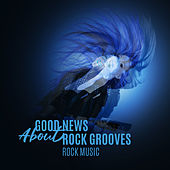 Good News About Rock Grooves – Rock Music by Various Artists