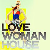 Love Woman House (House Music Discotek) di Various Artists