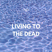 Living To The Dead de Vega
