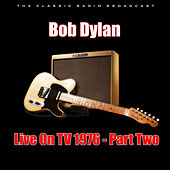 Live On TV 1976 - Part Two (Live) di Bob Dylan