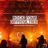 Rock Your Difficulties – Motivating Pop Rock by Various Artists