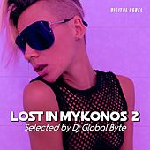 Lost in Mykonos 2 (Selected by Dj Global Byte) by Various Artists