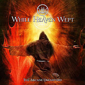 The Arcane Unearthed by While Heaven Wept