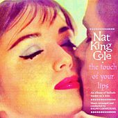 The Touch Of Your Lips (Remastered) von Nat King Cole