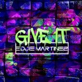 Give It by Eddie Martinez