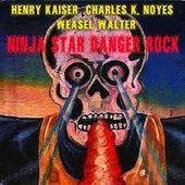 Ninja Star Danger Rock by Henry Kaiser
