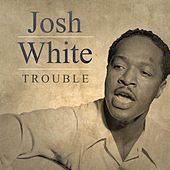 Trouble by Josh White