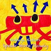 Speak More Slowly by Nobuya  Kobori