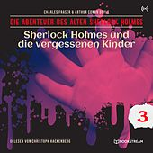 Sherlock Holmes und die vergessenen Kinder (Die Abenteuer des alten Sherlock Holmes 3) von Sherlock Holmes