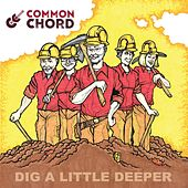 Dig a Little Deeper by Common Chord
