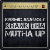 Krank tha Mutha Up by Seismic Anamoly