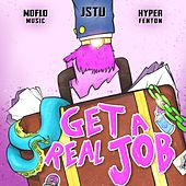 Get a Real Job by J Stu