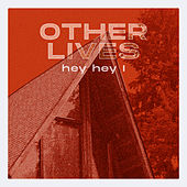 Hey Hey I von Other Lives