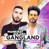 Gangland (Remix) - Single by Mankirt Aulakh