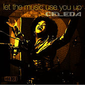 Let The Music Use You Up by Celeda