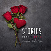 Stories About Love: Romantic Date Mix by Various Artists
