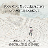 Body, Mind & Soul - Harmony of Senses with Smooth Jazz Lounge Music by Various Artists