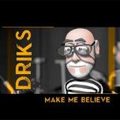 Make Me Believe by Driks