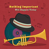 Nothing Important Will Happen Today by Various Artists