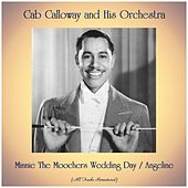 Minnie The Moochers Wedding Day / Angeline (All Tracks Remastered) by Cab Calloway & His Orchestra