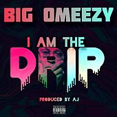 I Am The Drip von Big Omeezy