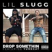 Drop Somethin (feat. Yungcat) by Lil Slugg