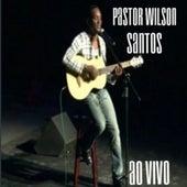Pastor Wilson Santos (Ao Vivo) von Pastor Wilson Santos