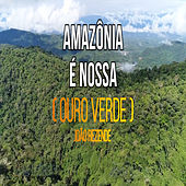Amazônia é Nossa (Ouro Verde) by João Rezende