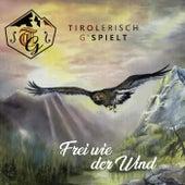 Frei wie der Wind von Tirolerisch G'spielt