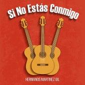 Si No Estás Conmigo von Hermanos Martinez Gil