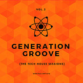 Generation Groove, Vol. 2 (The Tech House Sessions) von Various Artists