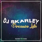 Percussive Latin by DJ Skarley