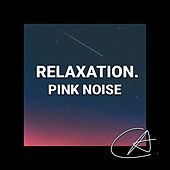 Pink Noise Relaxation (Loopable) by White Noise